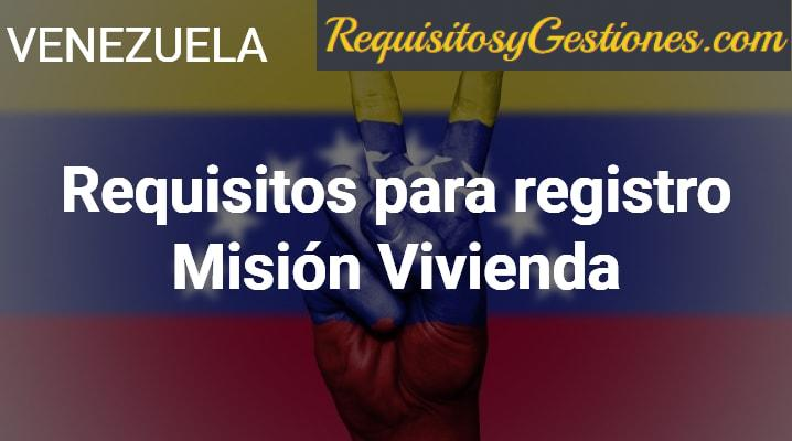 Requisitos para registro Misión Vivienda: Pasos a seguir