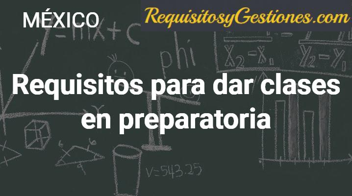 Requisitos para dar clases en preparatoria