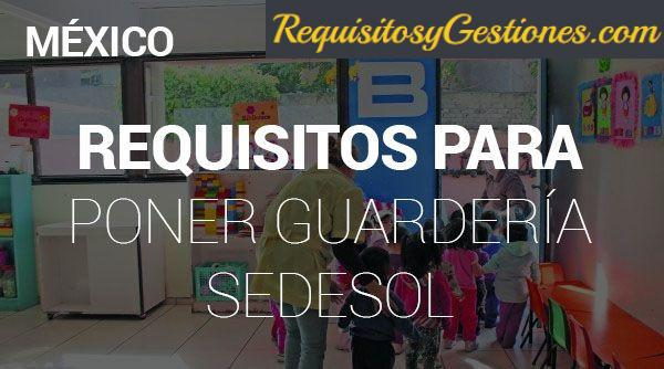 Pasos y Requisitos para Poner una Guardería de SEDESOL